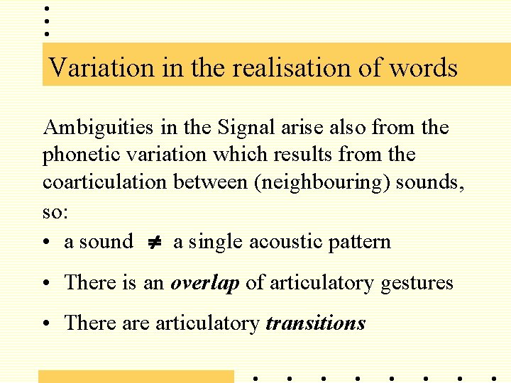 Variation in the realisation of words Ambiguities in the Signal arise also from the