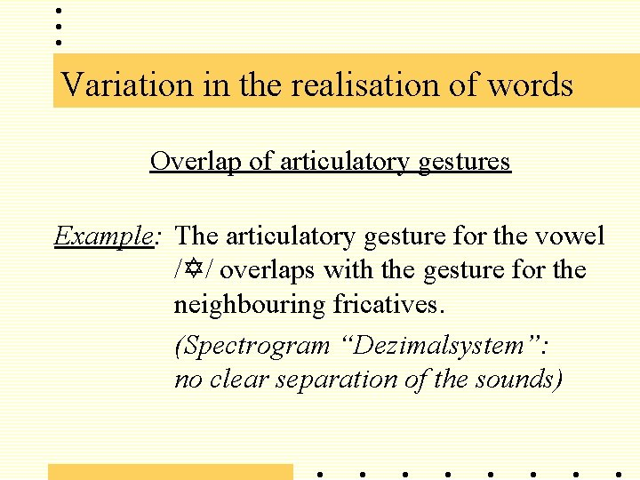 Variation in the realisation of words Overlap of articulatory gestures Example: The articulatory gesture