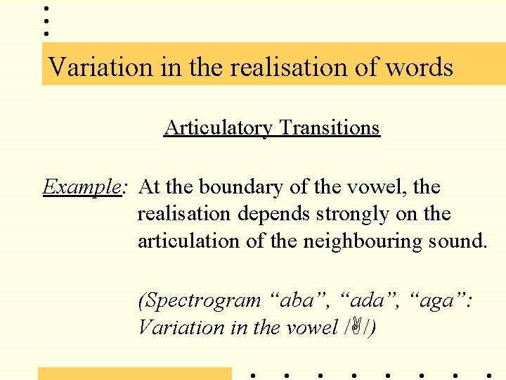 Variation in the realisation of words Articulatory Transitions Example: At the boundary of the