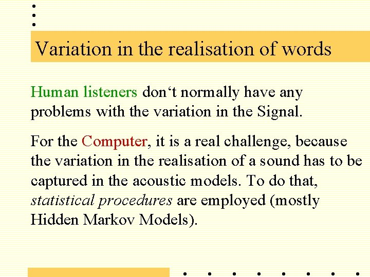 Variation in the realisation of words Human listeners don't normally have any problems with
