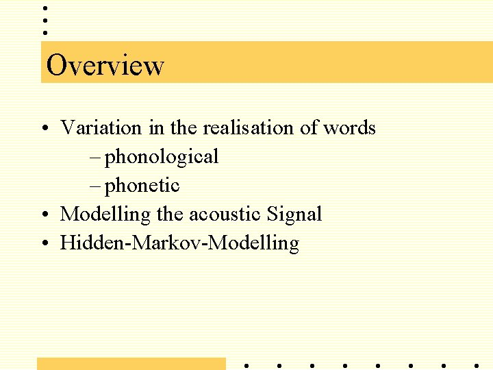 Overview • Variation in the realisation of words – phonological – phonetic • Modelling