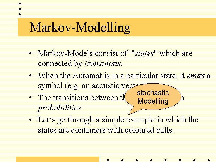 """Markov-Modelling • Markov-Models consist of """"states"""" which are connected by transitions. • When the"""