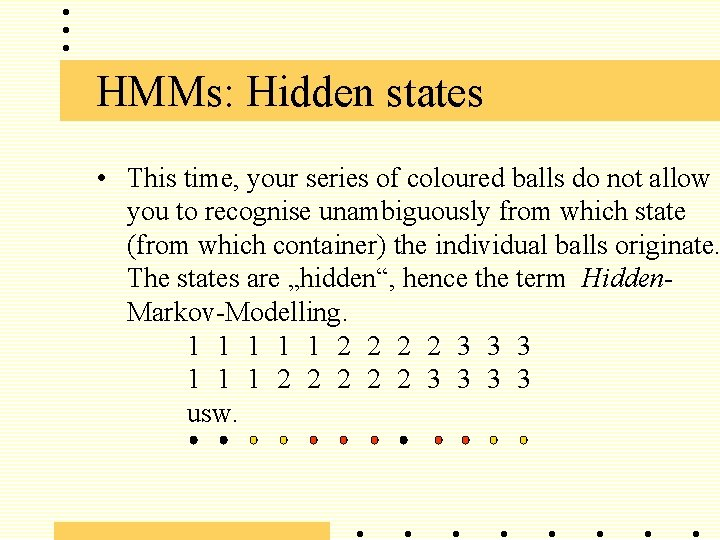 HMMs: Hidden states • This time, your series of coloured balls do not allow