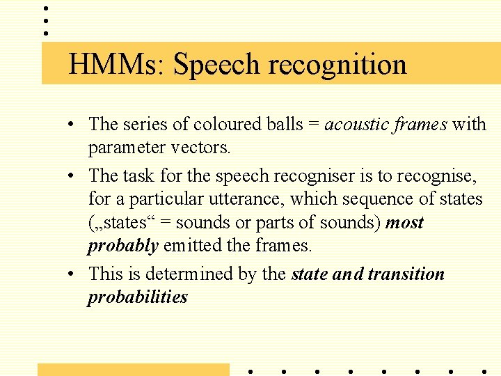 HMMs: Speech recognition • The series of coloured balls = acoustic frames with parameter