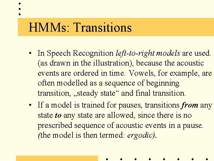 HMMs: Transitions • In Speech Recognition left-to-right models are used. (as drawn in the