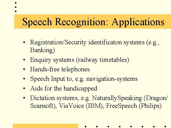 Speech Recognition: Applications • Registration/Security identificaton systems (e. g. , Banking) • Enquiry systems