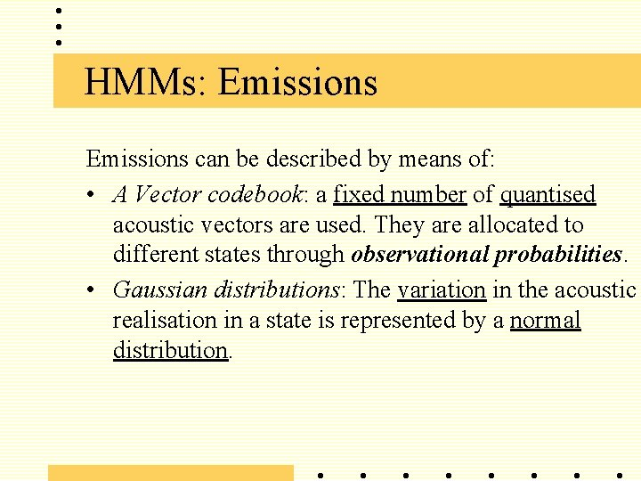 HMMs: Emissions can be described by means of: • A Vector codebook: a fixed