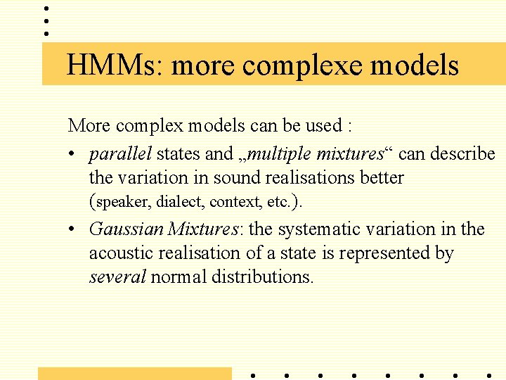 HMMs: more complexe models More complex models can be used : • parallel states