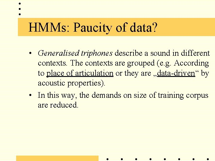 HMMs: Paucity of data? • Generalised triphones describe a sound in different contexts. The