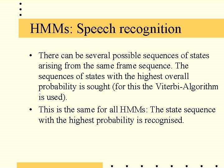 HMMs: Speech recognition • There can be several possible sequences of states arising from