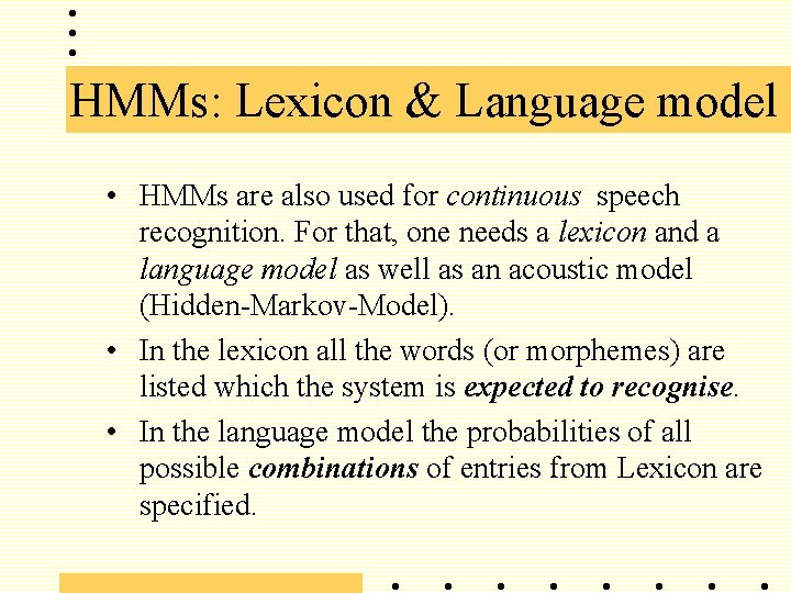 HMMs: Lexicon & Language model • HMMs are also used for continuous speech recognition.