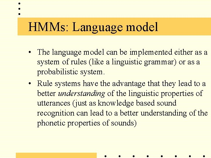 HMMs: Language model • The language model can be implemented either as a system