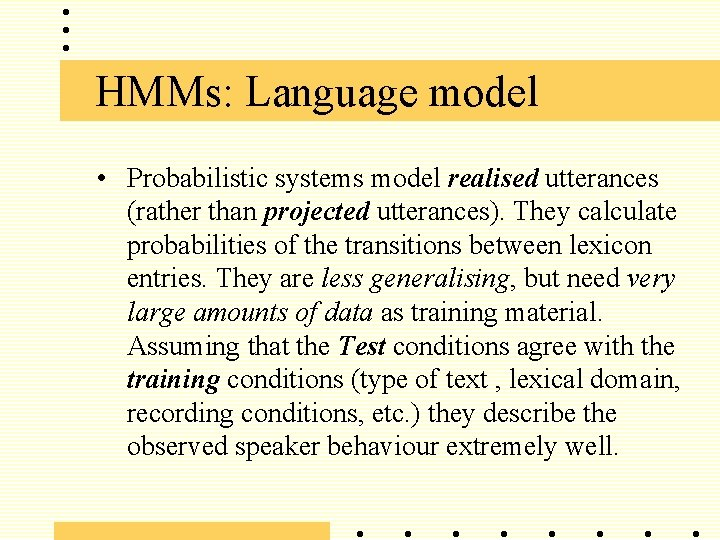 HMMs: Language model • Probabilistic systems model realised utterances (rather than projected utterances). They