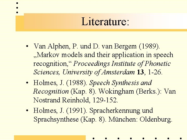 """Literature: • Van Alphen, P. und D. van Bergem (1989). """"Markov models and their"""