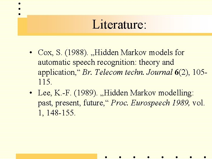 """Literature: • Cox, S. (1988). """"Hidden Markov models for automatic speech recognition: theory and"""