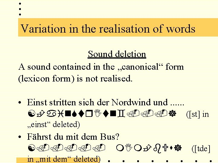 """Variation in the realisation of words Sound deletion A sound contained in the """"canonical"""""""