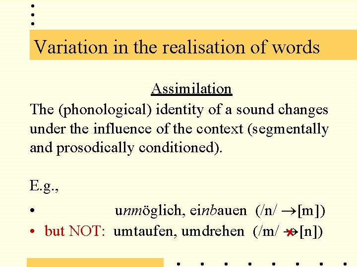 Variation in the realisation of words Assimilation The (phonological) identity of a sound changes