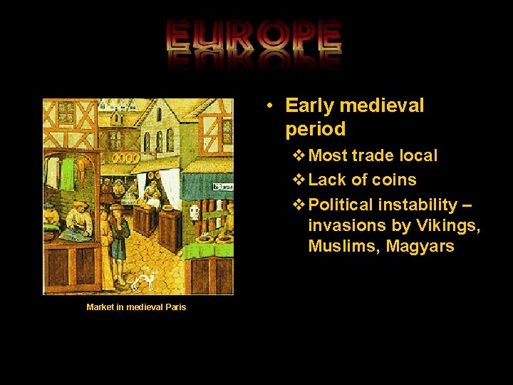 • Early medieval period v. Most trade local v. Lack of coins v.