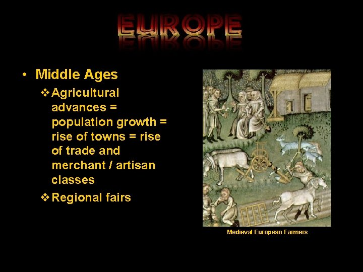 • Middle Ages v. Agricultural advances = population growth = rise of towns
