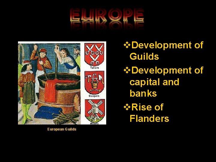 v. Development of Guilds v. Development of capital and banks v. Rise of Flanders