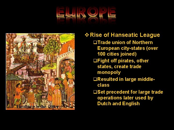v. Rise of Hanseatic League q. Trade union of Northern European city-states (over 100