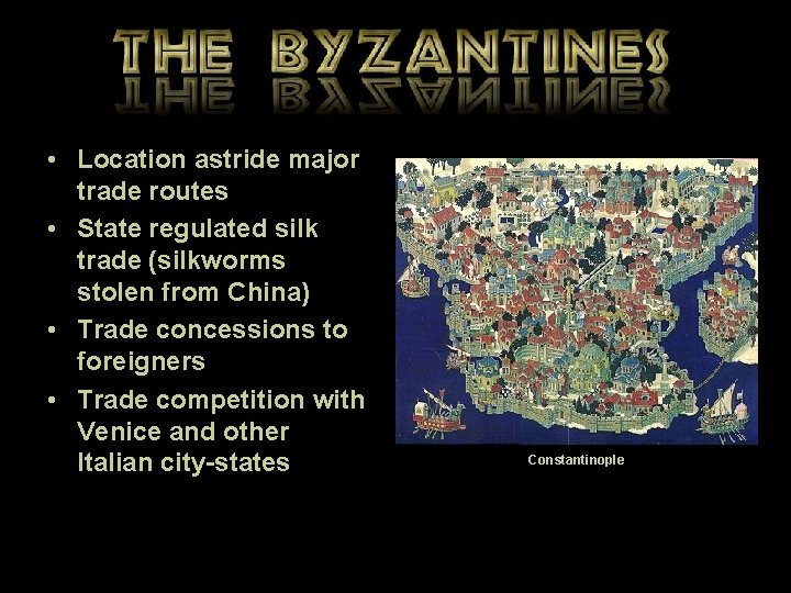 • Location astride major trade routes • State regulated silk trade (silkworms stolen