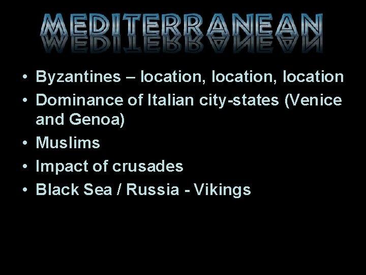 • Byzantines – location, location • Dominance of Italian city-states (Venice and Genoa)