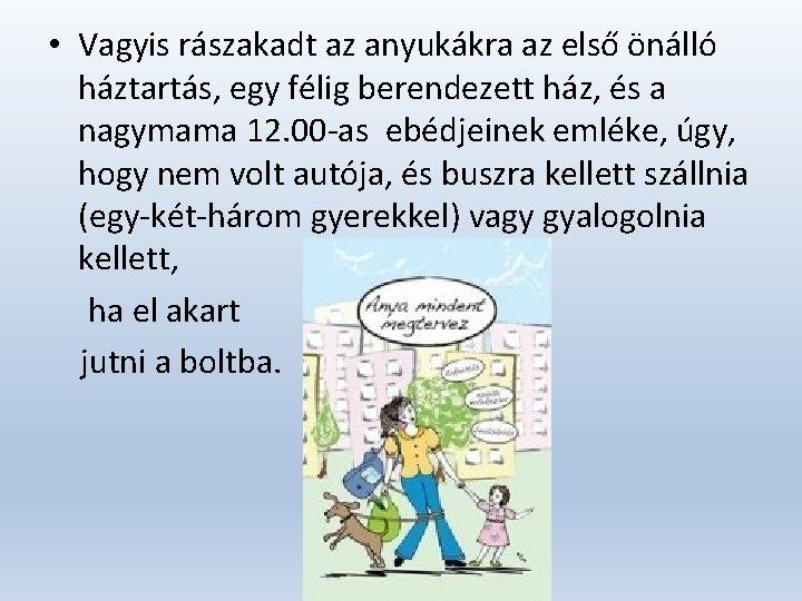 • Vagyis rászakadt az anyukákra az első önálló háztartás, egy félig berendezett ház,