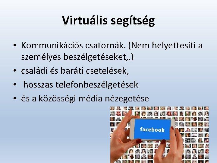 Virtuális segítség • Kommunikációs csatornák. (Nem helyettesíti a személyes beszélgetéseket, . ) • családi
