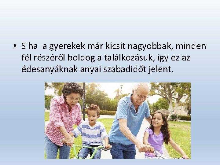 • S ha a gyerekek már kicsit nagyobbak, minden fél részéről boldog a