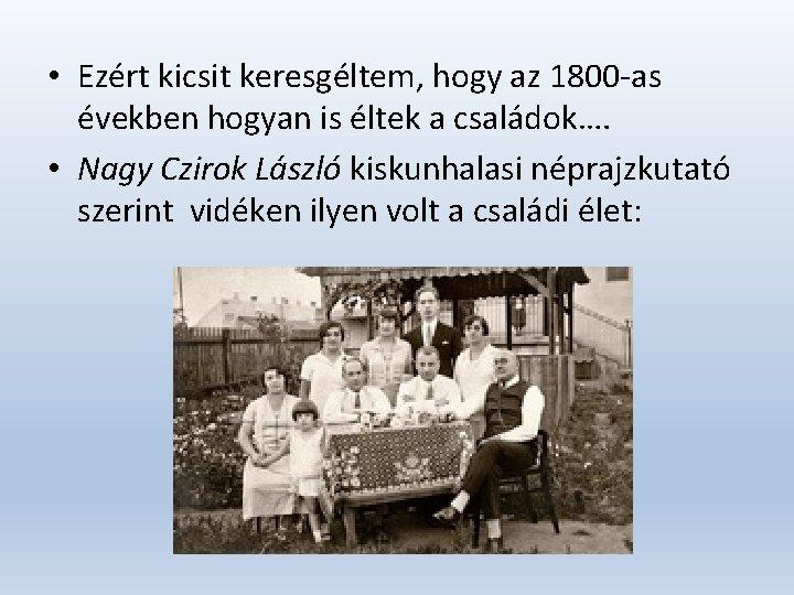 • Ezért kicsit keresgéltem, hogy az 1800 -as években hogyan is éltek a