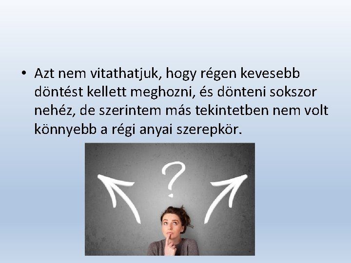 • Azt nem vitathatjuk, hogy régen kevesebb döntést kellett meghozni, és dönteni sokszor