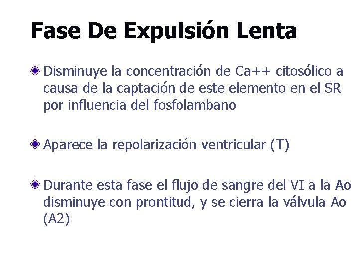 Fase De Expulsión Lenta Disminuye la concentración de Ca++ citosólico a causa de la