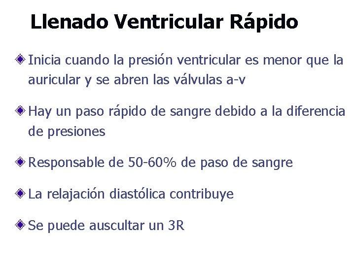 Llenado Ventricular Rápido Inicia cuando la presión ventricular es menor que la auricular y
