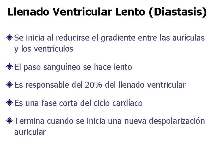 Llenado Ventricular Lento (Diastasis) Se inicia al reducirse el gradiente entre las aurículas y