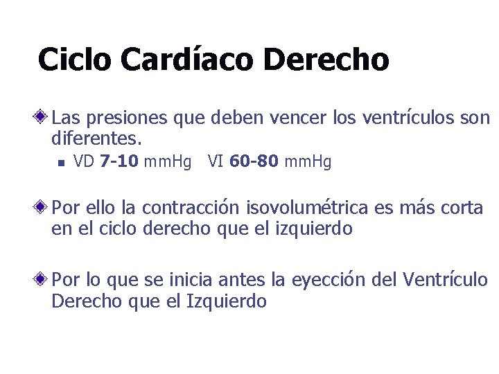 Ciclo Cardíaco Derecho Las presiones que deben vencer los ventrículos son diferentes. n VD