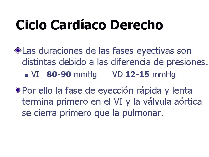 Ciclo Cardíaco Derecho Las duraciones de las fases eyectivas son distintas debido a las