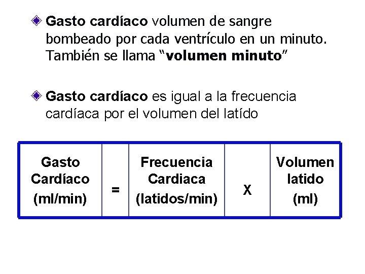 Gasto cardíaco volumen de sangre bombeado por cada ventrículo en un minuto. También se
