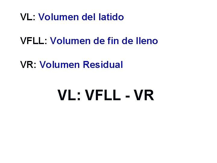 VL: Volumen del latido VFLL: Volumen de fin de lleno VR: Volumen Residual VL: