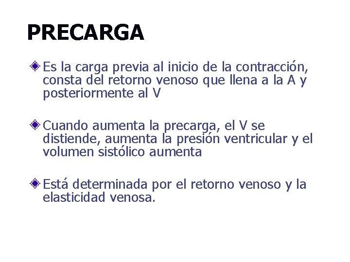 PRECARGA Es la carga previa al inicio de la contracción, consta del retorno venoso