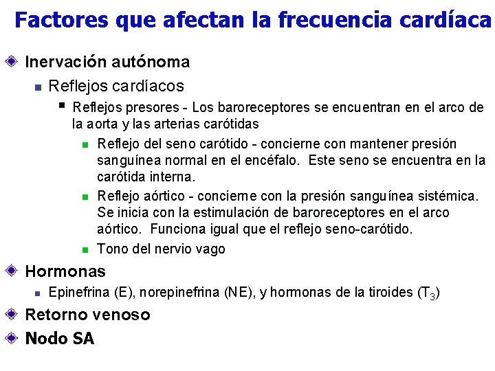 Factores que afectan la frecuencia cardíaca Inervación autónoma n Reflejos cardíacos § Reflejos presores
