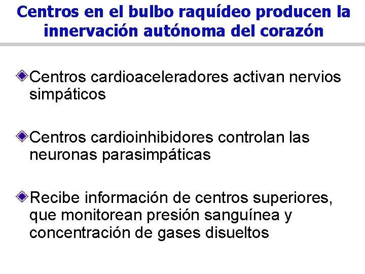 Centros en el bulbo raquídeo producen la innervación autónoma del corazón Centros cardioaceleradores activan