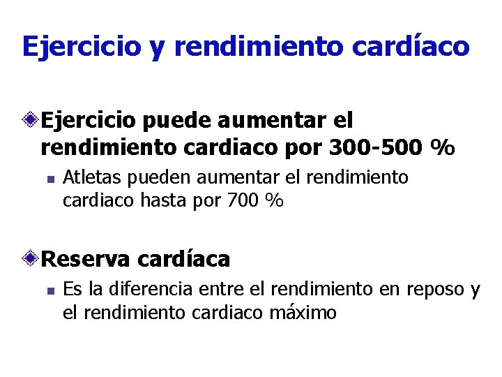 Ejercicio y rendimiento cardíaco Ejercicio puede aumentar el rendimiento cardiaco por 300 -500 %