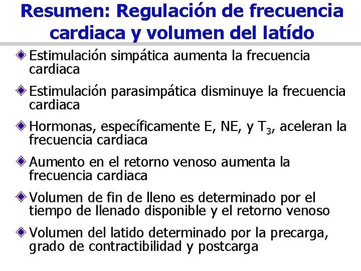 Resumen: Regulación de frecuencia cardiaca y volumen del latído Estimulación simpática aumenta la frecuencia
