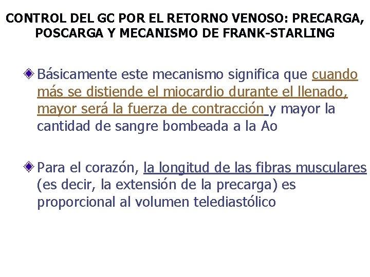 CONTROL DEL GC POR EL RETORNO VENOSO: PRECARGA, POSCARGA Y MECANISMO DE FRANK-STARLING Básicamente