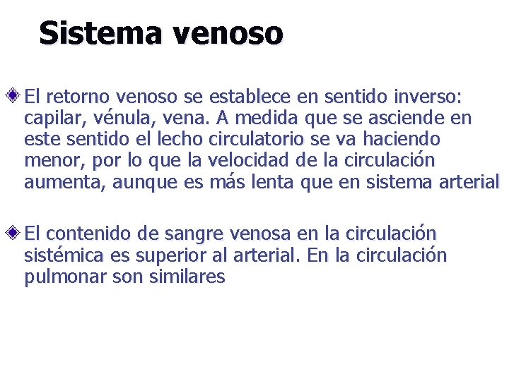 Sistema venoso El retorno venoso se establece en sentido inverso: capilar, vénula, vena. A