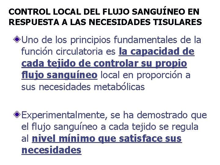 CONTROL LOCAL DEL FLUJO SANGUÍNEO EN RESPUESTA A LAS NECESIDADES TISULARES Uno de los