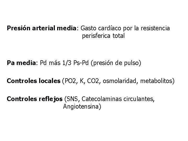 Presión arterial media: Gasto cardíaco por la resistencia perisferica total Pa media: Pd más