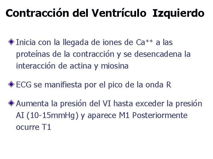 Contracción del Ventrículo Izquierdo Inicia con la llegada de iones de Ca++ a las