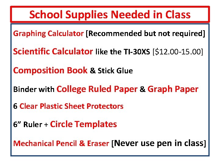 School Supplies Needed in Class Graphing Calculator [Recommended but not required] Scientific Calculator like